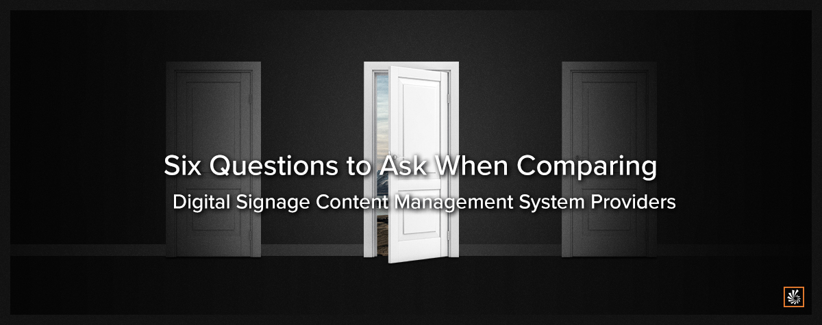 6 Questions to Ask When Comparing Digital Signage Content Management System Providers